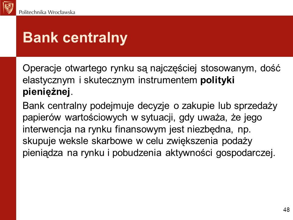 Bank centralny Operacje otwartego rynku są najczęściej stosowanym, dość elastycznym i skutecznym instrumentem polityki pieniężnej.