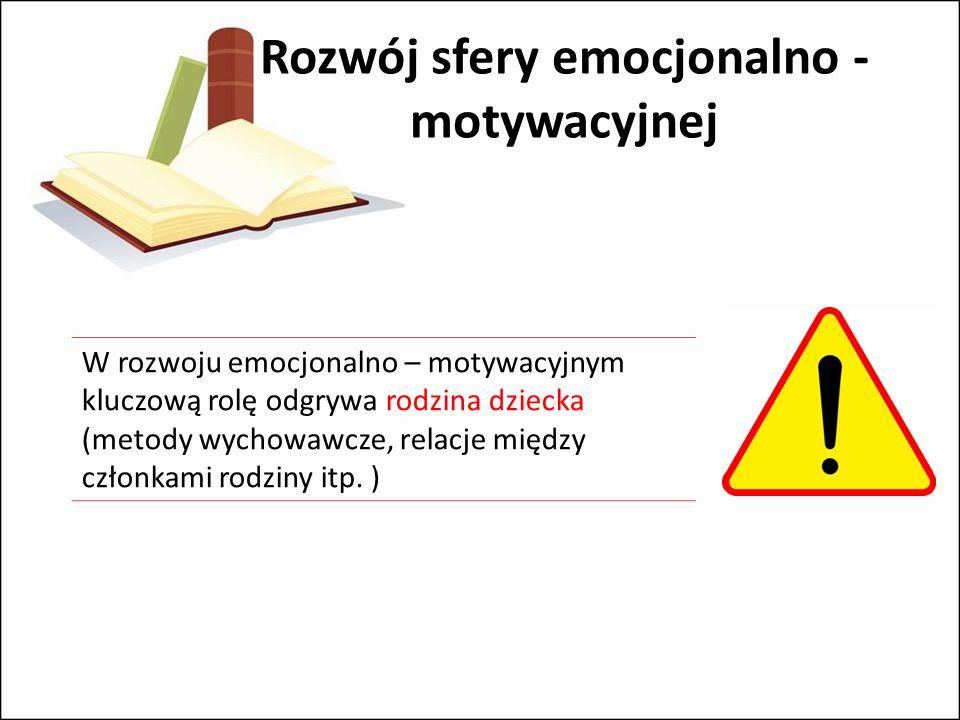 Rozwój sfery emocjonalno - motywacyjnej
