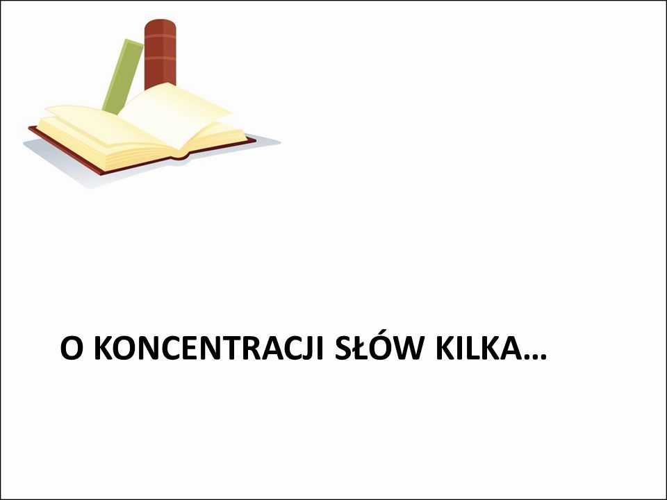 O koncentracji słów Kilka…