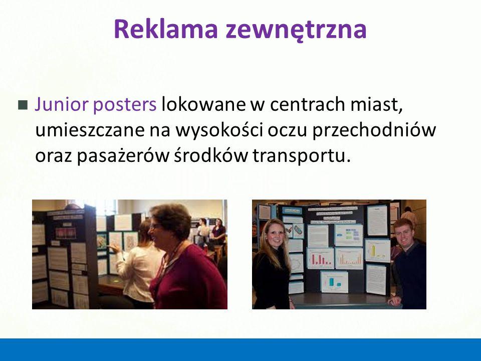 Reklama zewnętrzna Junior posters lokowane w centrach miast, umieszczane na wysokości oczu przechodniów oraz pasażerów środków transportu.