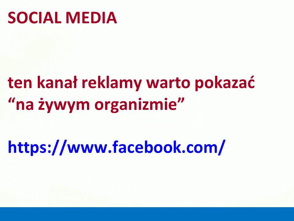 SOCIAL MEDIA ten kanał reklamy warto pokazać na żywym organizmie https://www.facebook.com/