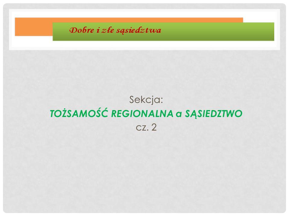 Sekcja: TOŻSAMOŚĆ REGIONALNA a SĄSIEDZTWO cz. 2