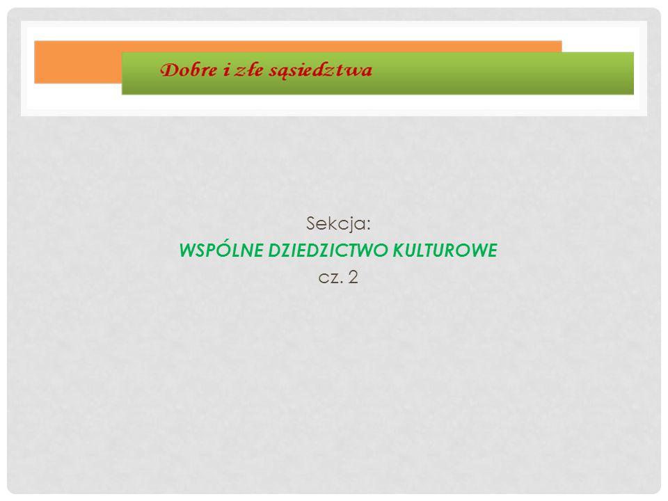 Sekcja: WSPÓLNE DZIEDZICTWO KULTUROWE cz. 2