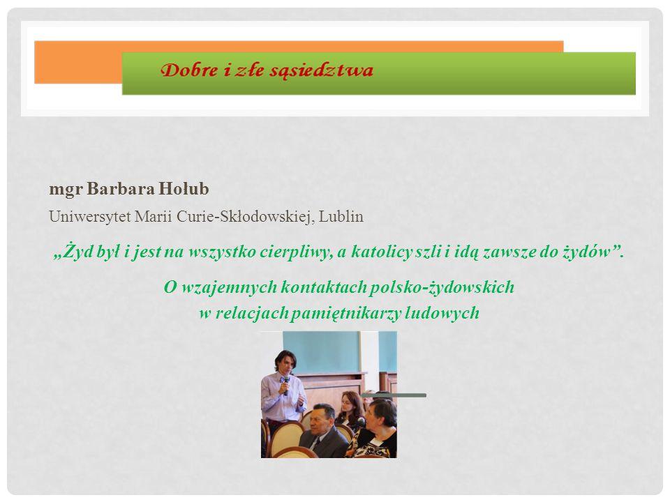 """mgr Barbara Hołub Uniwersytet Marii Curie-Skłodowskiej, Lublin. """"Żyd był i jest na wszystko cierpliwy, a katolicy szli i idą zawsze do żydów ."""