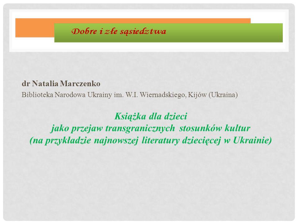dr Natalia Marczenko Biblioteka Narodowa Ukrainy im. W.I. Wiernadskiego, Kijów (Ukraina)