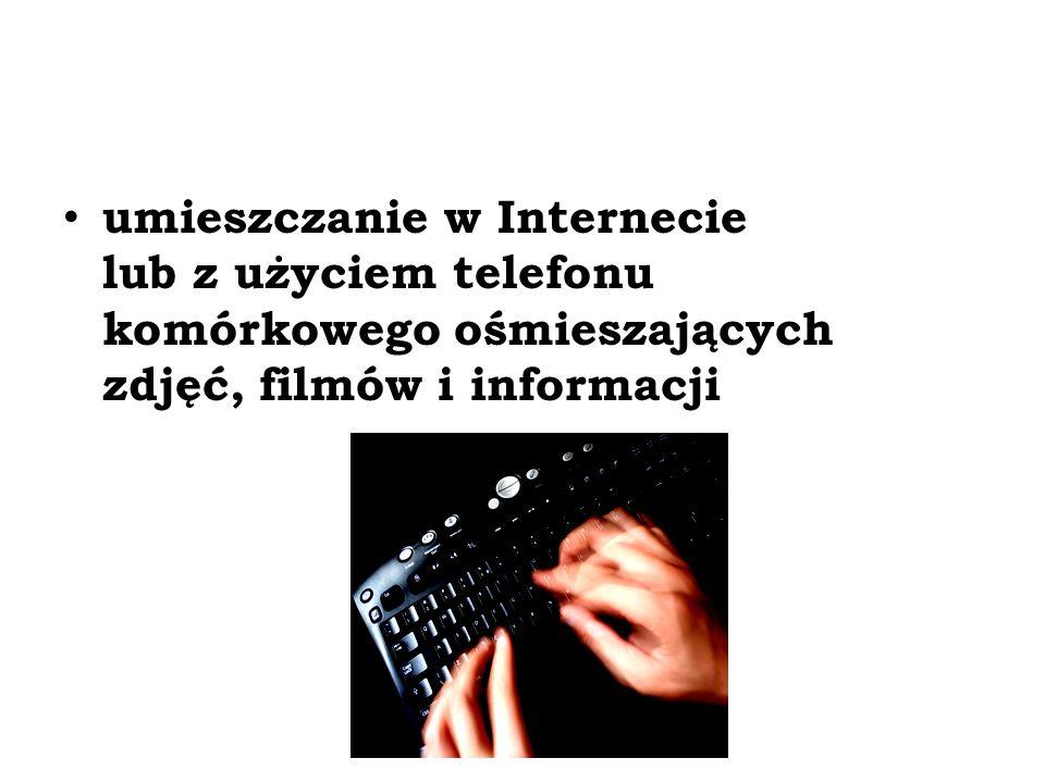 umieszczanie w Internecie lub z użyciem telefonu komórkowego ośmieszających zdjęć, filmów i informacji