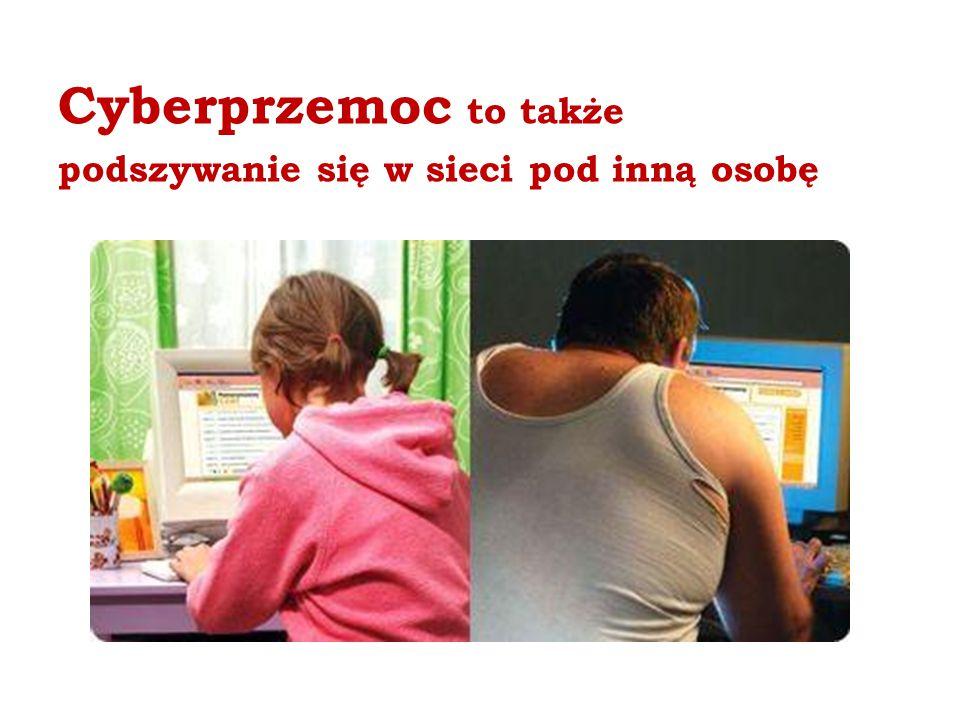Cyberprzemoc to także podszywanie się w sieci pod inną osobę
