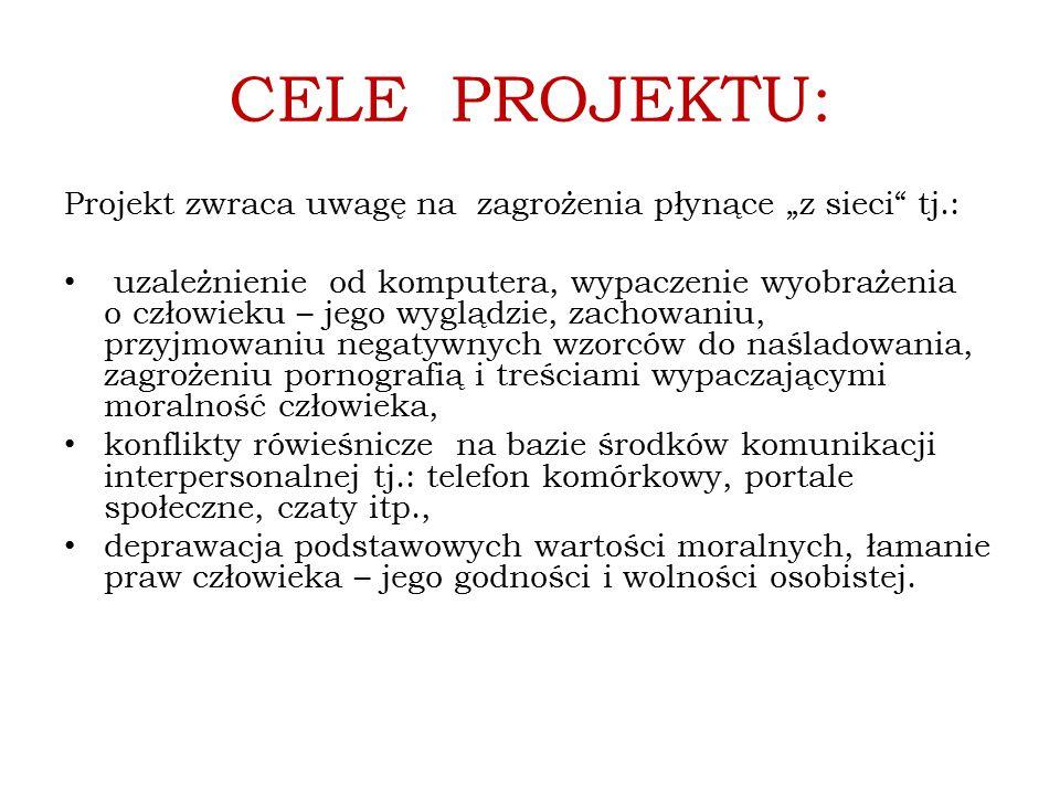 """CELE PROJEKTU: Projekt zwraca uwagę na zagrożenia płynące """"z sieci tj.:"""