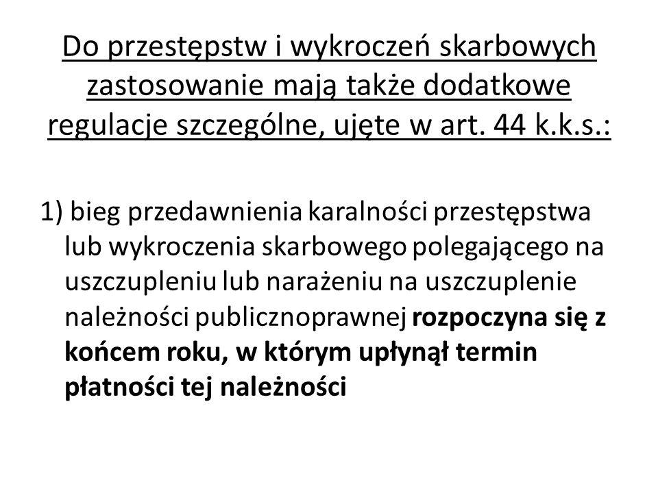 Do przestępstw i wykroczeń skarbowych zastosowanie mają także dodatkowe regulacje szczególne, ujęte w art. 44 k.k.s.: