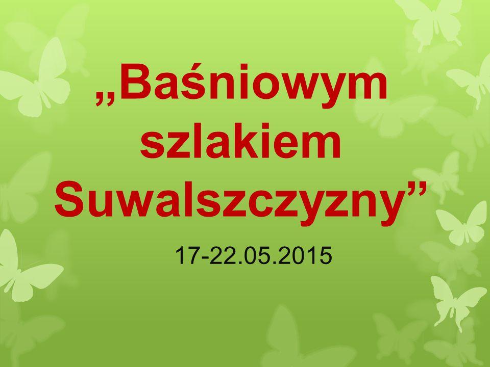 """""""Baśniowym szlakiem Suwalszczyzny"""