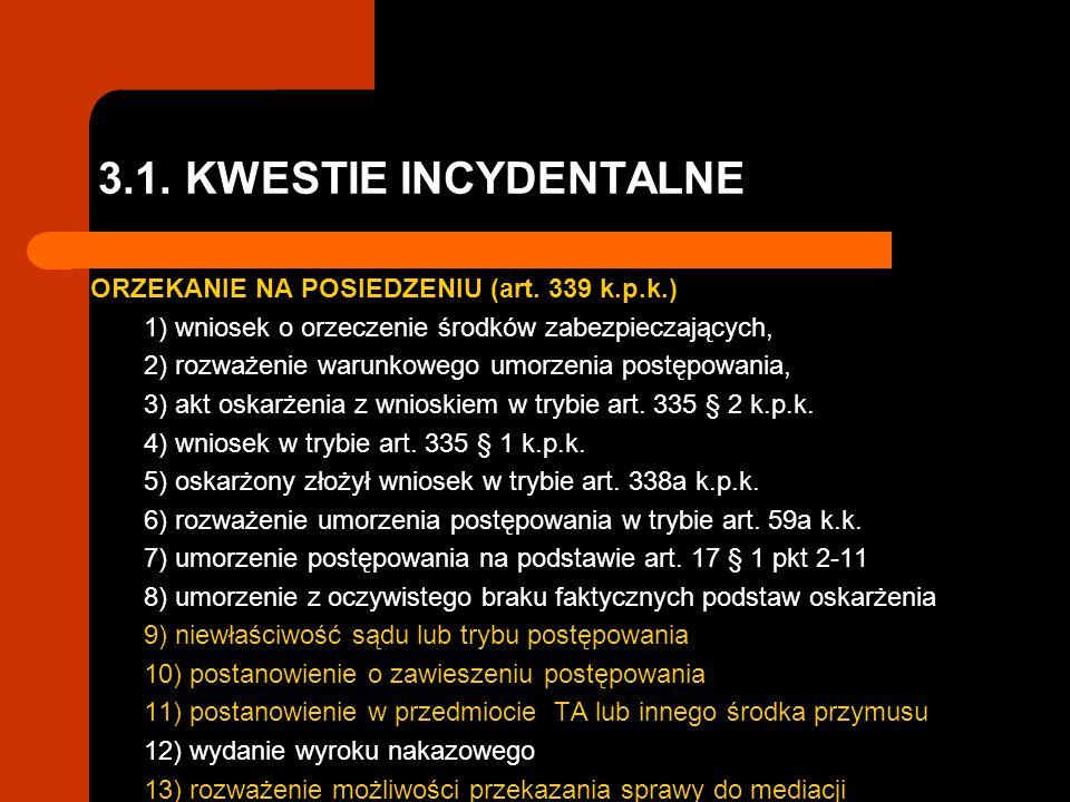 3.1. KWESTIE INCYDENTALNE ORZEKANIE NA POSIEDZENIU (art. 339 k.p.k.)