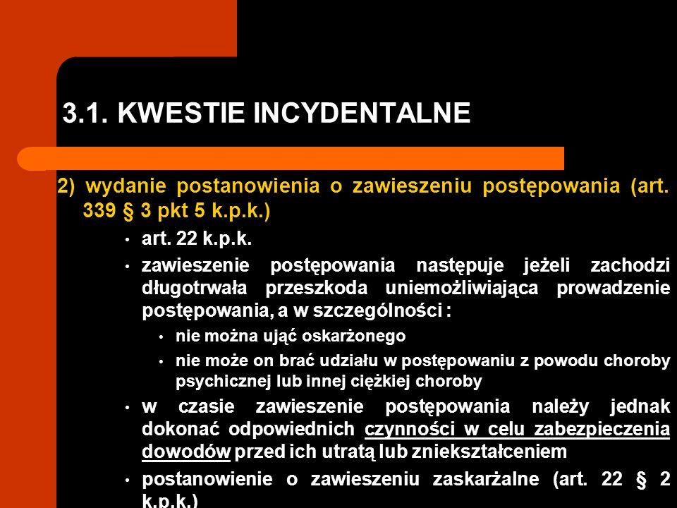 3.1. KWESTIE INCYDENTALNE 2) wydanie postanowienia o zawieszeniu postępowania (art. 339 § 3 pkt 5 k.p.k.)