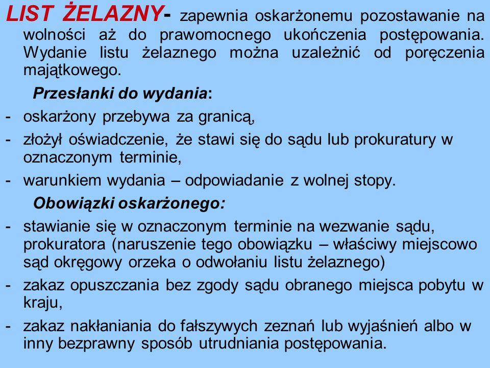 LIST ŻELAZNY- zapewnia oskarżonemu pozostawanie na wolności aż do prawomocnego ukończenia postępowania. Wydanie listu żelaznego można uzależnić od poręczenia majątkowego.
