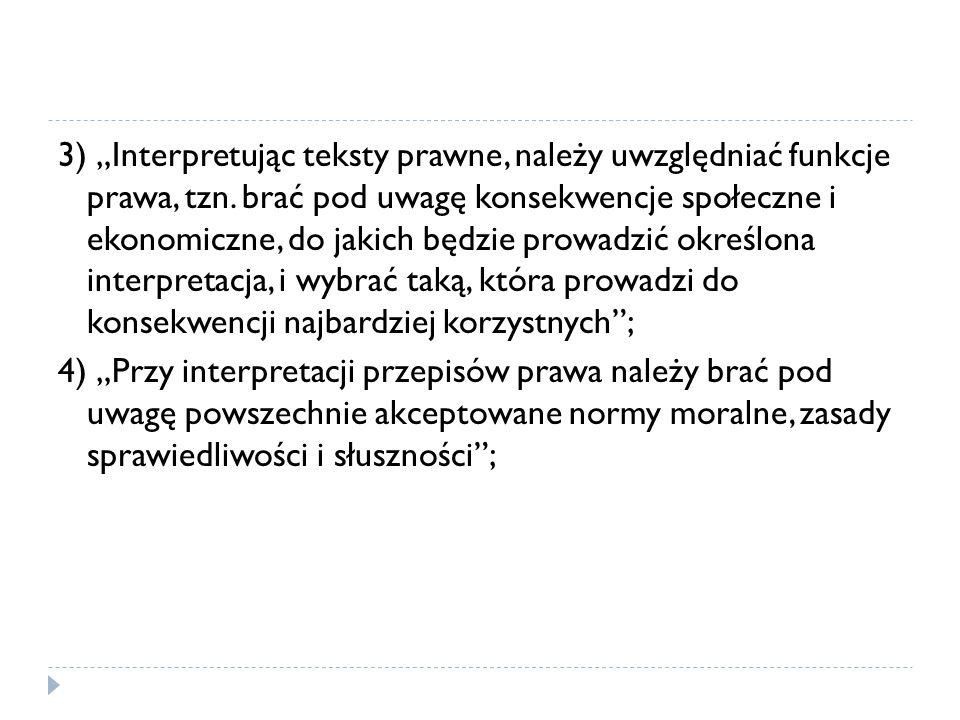 """3) """"Interpretując teksty prawne, należy uwzględniać funkcje prawa, tzn"""