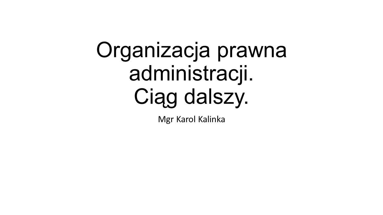 Organizacja prawna administracji. Ciąg dalszy.