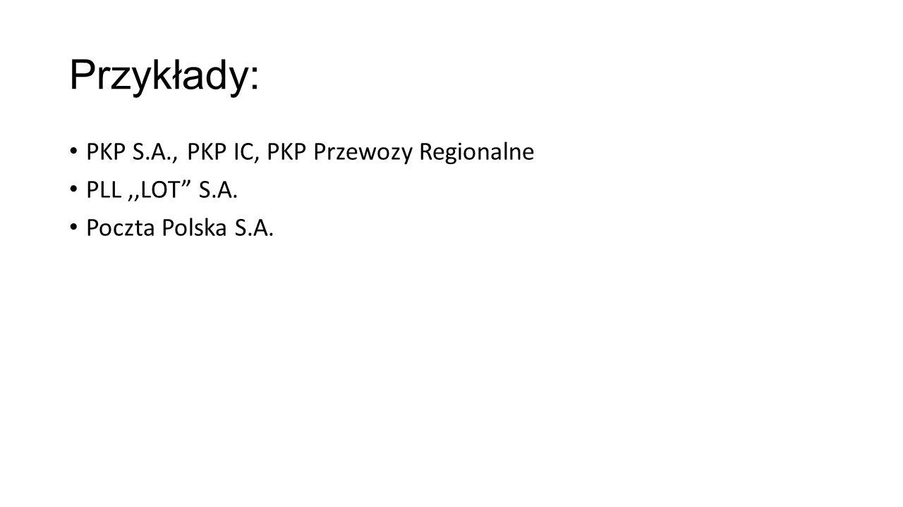 Przykłady: PKP S.A., PKP IC, PKP Przewozy Regionalne PLL ,,LOT S.A.