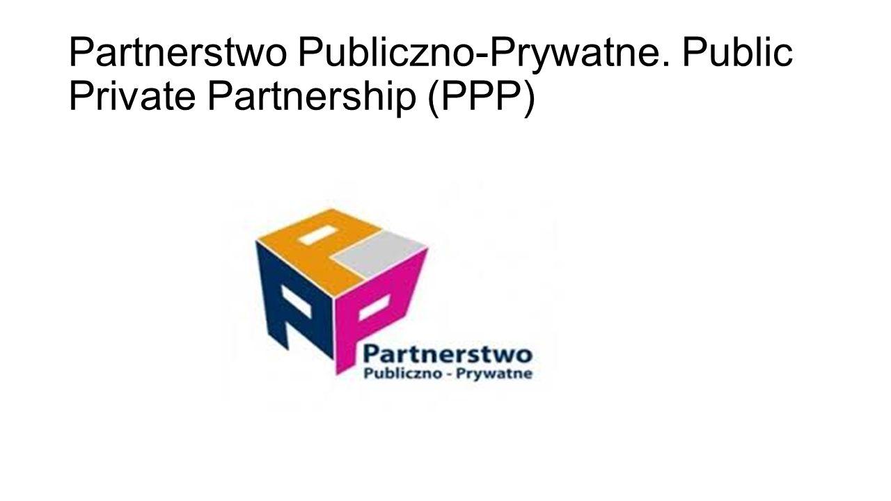 Partnerstwo Publiczno-Prywatne. Public Private Partnership (PPP)