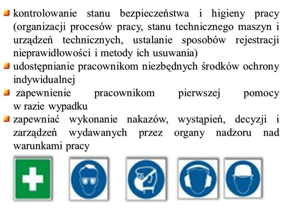 kontrolowanie stanu bezpieczeństwa i higieny pracy (organizacji procesów pracy, stanu technicznego maszyn i urządzeń technicznych, ustalanie sposobów rejestracji nieprawidłowości i metody ich usuwania)