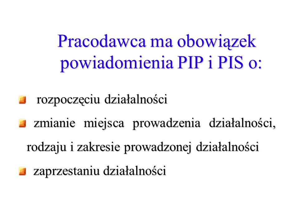 Pracodawca ma obowiązek powiadomienia PIP i PIS o:
