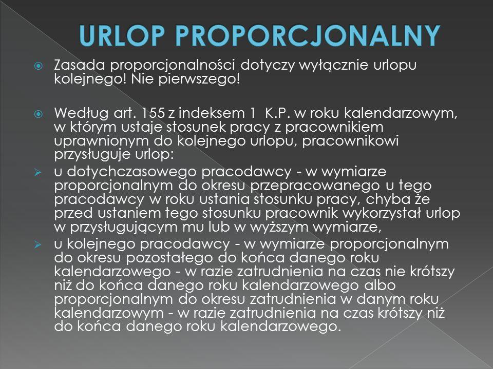 URLOP PROPORCJONALNY Zasada proporcjonalności dotyczy wyłącznie urlopu kolejnego! Nie pierwszego!