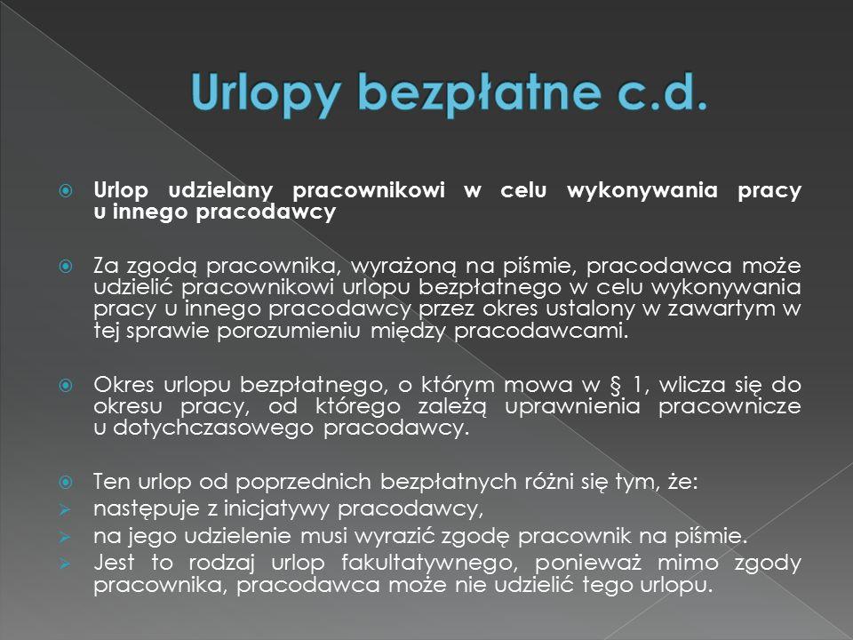 Urlopy bezpłatne c.d. Urlop udzielany pracownikowi w celu wykonywania pracy u innego pracodawcy.
