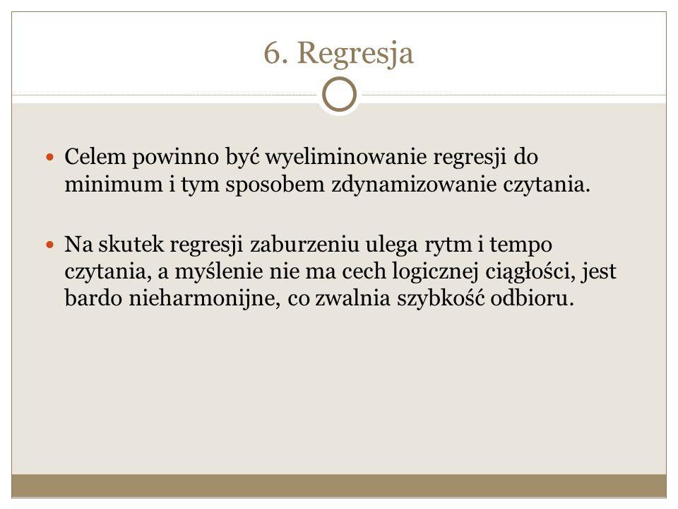 6. Regresja Celem powinno być wyeliminowanie regresji do minimum i tym sposobem zdynamizowanie czytania.