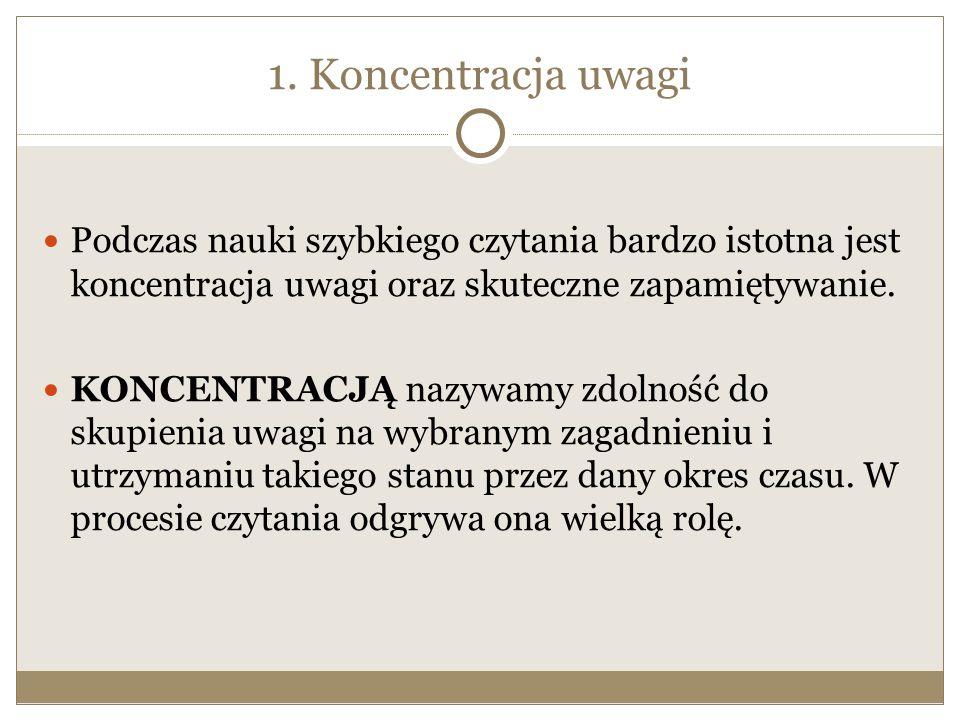 1. Koncentracja uwagi Podczas nauki szybkiego czytania bardzo istotna jest koncentracja uwagi oraz skuteczne zapamiętywanie.