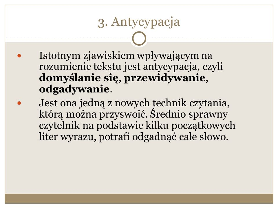 3. Antycypacja Istotnym zjawiskiem wpływającym na rozumienie tekstu jest antycypacja, czyli domyślanie się, przewidywanie, odgadywanie.