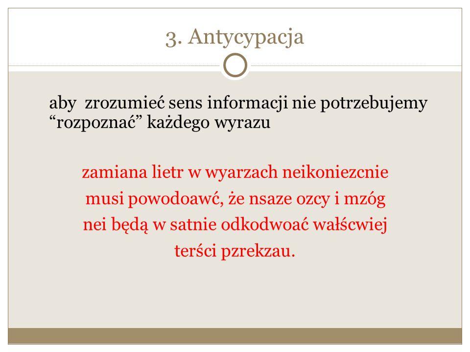 3. Antycypacja aby zrozumieć sens informacji nie potrzebujemy rozpoznać każdego wyrazu. zamiana lietr w wyarzach neikoniezcnie.