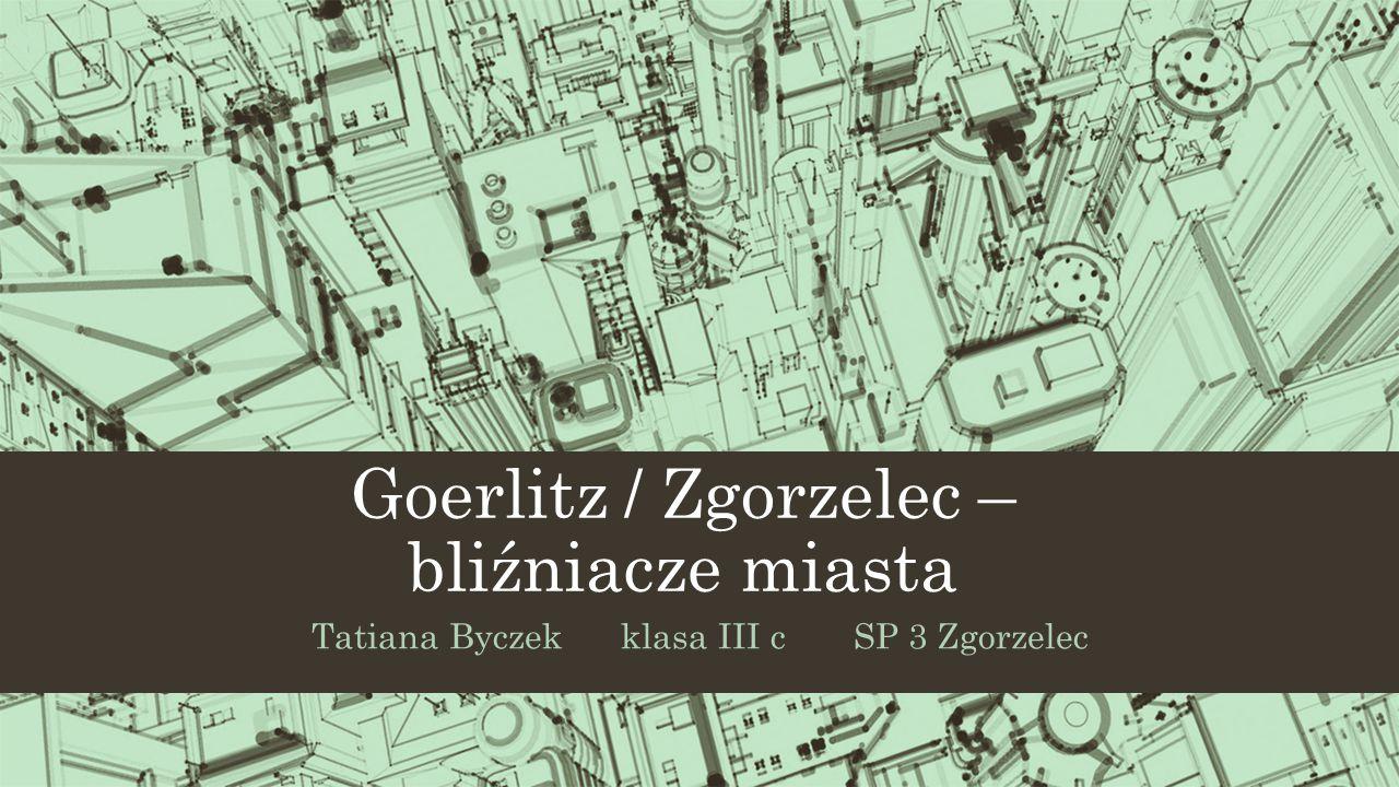 Goerlitz / Zgorzelec – bliźniacze miasta