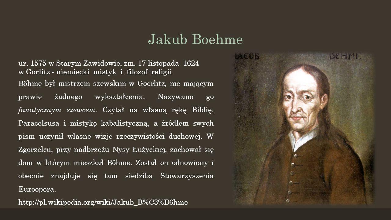 Jakub Boehme ur. 1575 w Starym Zawidowie, zm. 17 listopada 1624