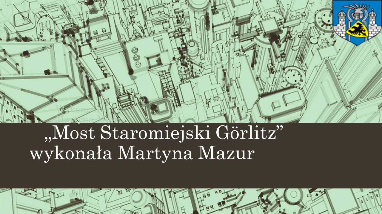 """""""Most Staromiejski Görlitz wykonała Martyna Mazur"""