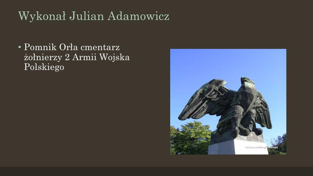 Wykonał Julian Adamowicz