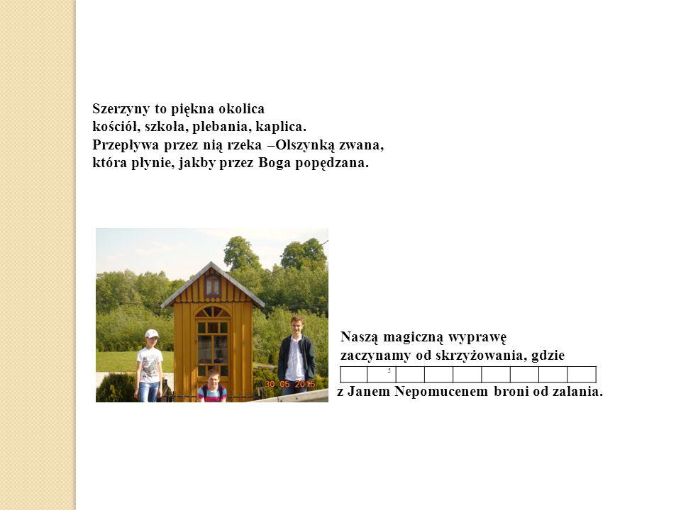 Szerzyny to piękna okolica kościół, szkoła, plebania, kaplica.