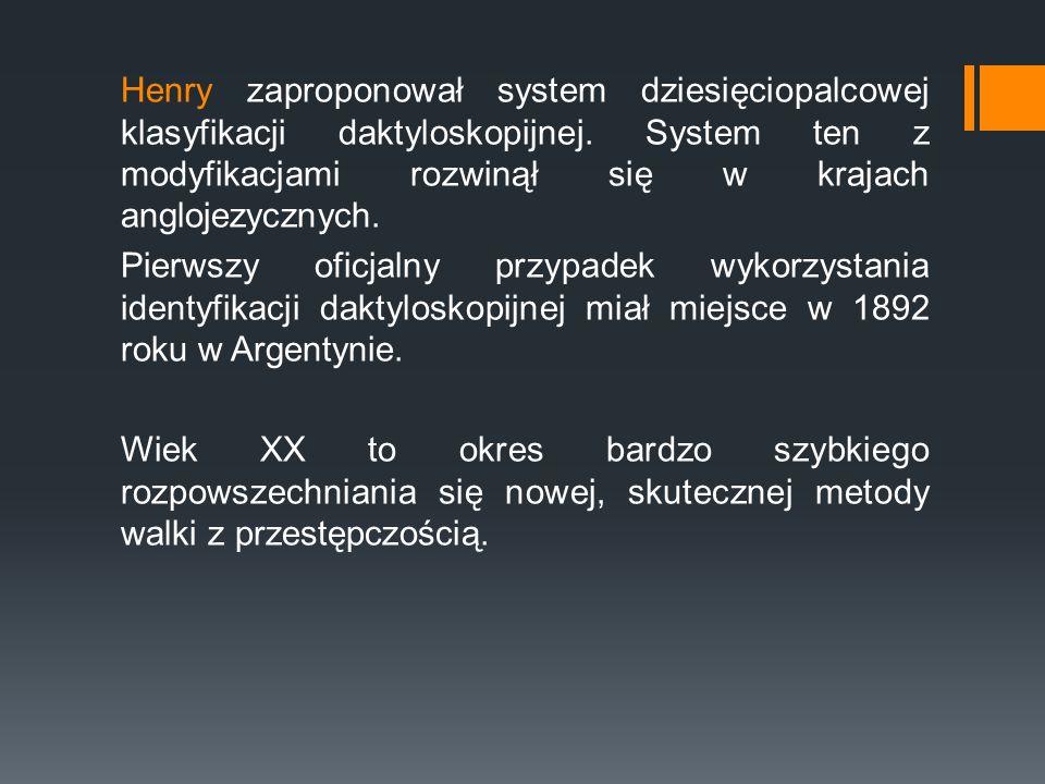 Henry zaproponował system dziesięciopalcowej klasyfikacji daktyloskopijnej.