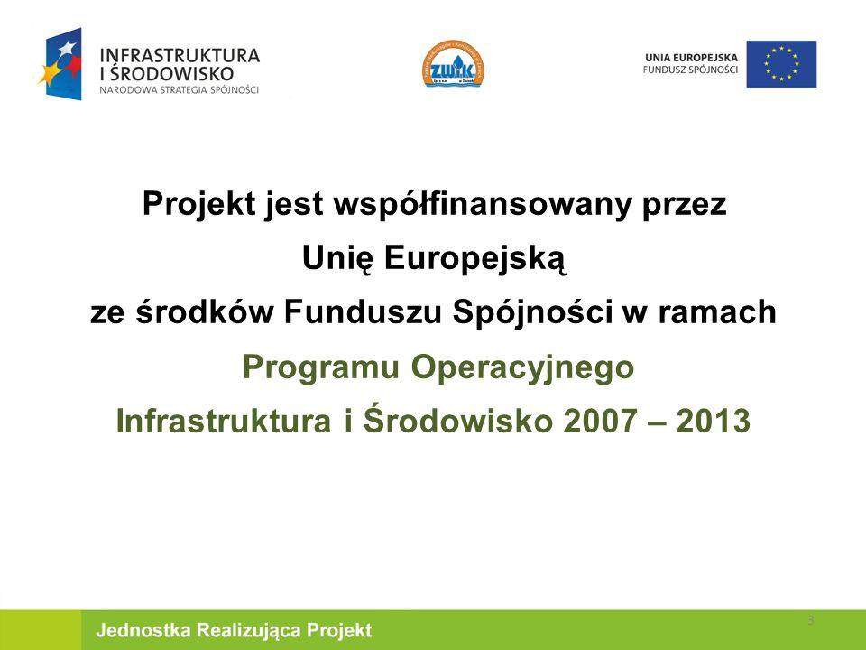 Projekt jest współfinansowany przez Unię Europejską ze środków Funduszu Spójności w ramach Programu Operacyjnego Infrastruktura i Środowisko 2007 – 2013