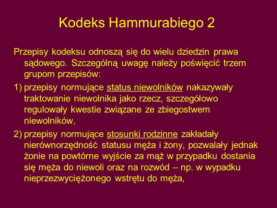 Kodeks Hammurabiego 2 Przepisy kodeksu odnoszą się do wielu dziedzin prawa sądowego. Szczególną uwagę należy poświęcić trzem grupom przepisów: