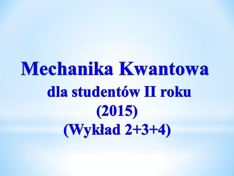 Mechanika Kwantowa dla studentów II roku (2015) (Wykład 2+3+4)