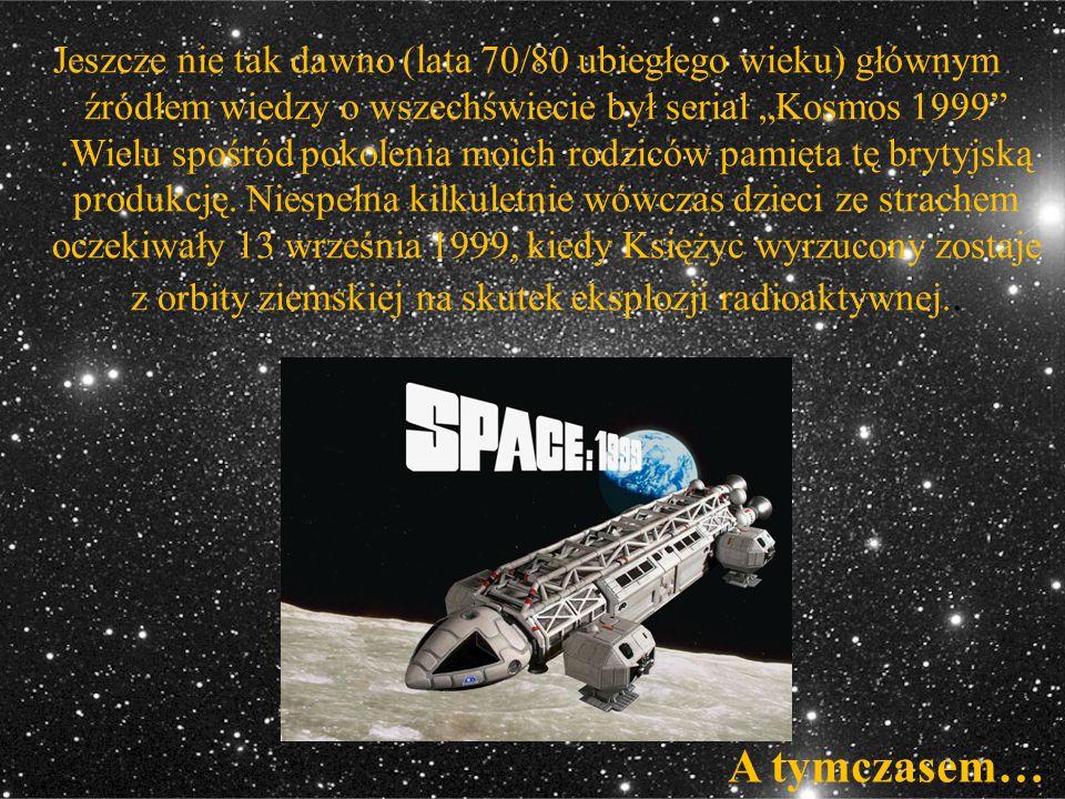"""Jeszcze nie tak dawno (lata 70/80 ubiegłego wieku) głównym źródłem wiedzy o wszechświecie był serial """"Kosmos 1999 .Wielu spośród pokolenia moich rodziców pamięta tę brytyjską produkcję. Niespełna kilkuletnie wówczas dzieci ze strachem oczekiwały 13 września 1999, kiedy Księżyc wyrzucony zostaje z orbity ziemskiej na skutek eksplozji radioaktywnej.."""