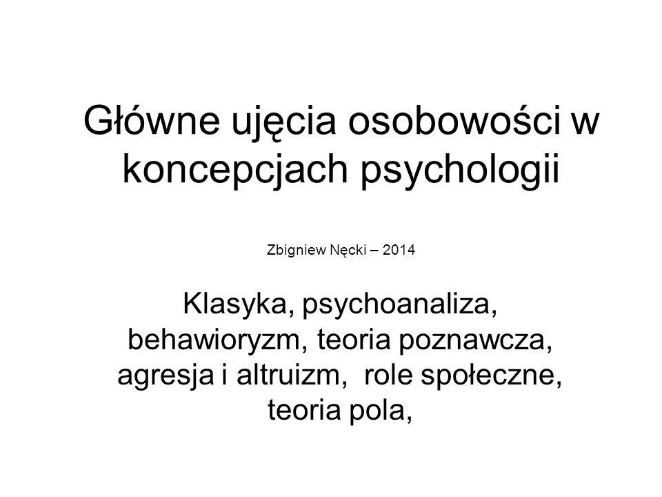 Główne ujęcia osobowości w koncepcjach psychologii Zbigniew Nęcki – 2014