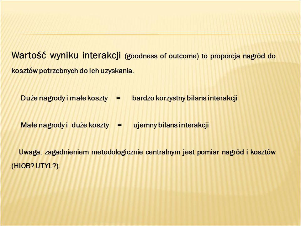 Wartość wyniku interakcji (goodness of outcome) to proporcja nagród do kosztów potrzebnych do ich uzyskania.