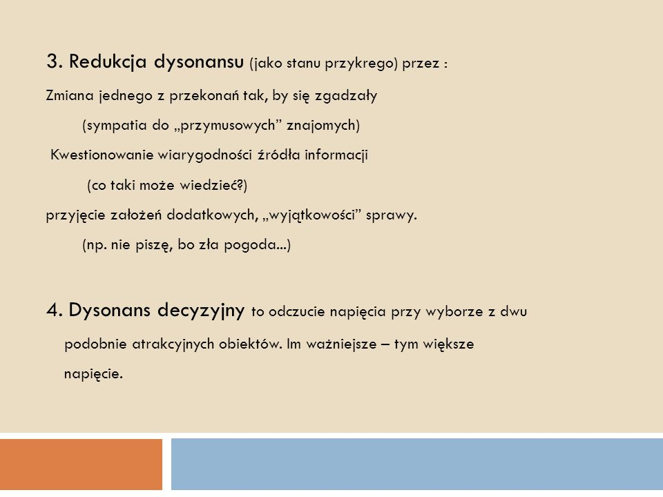 3. Redukcja dysonansu (jako stanu przykrego) przez :