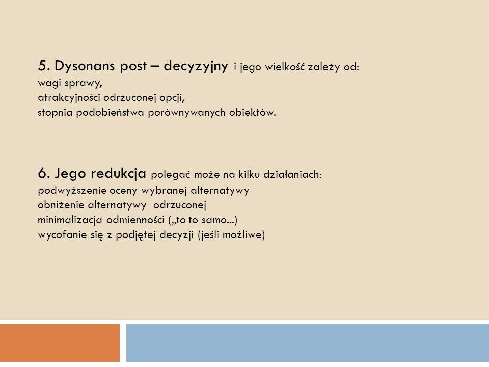 5. Dysonans post – decyzyjny i jego wielkość zależy od: