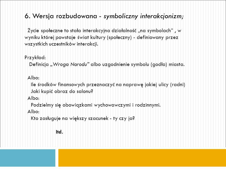 6. Wersja rozbudowana - symboliczny interakcjonizm;