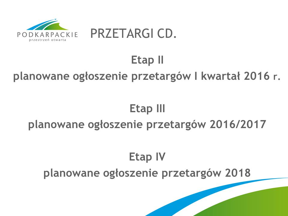 PRZETARGI CD. Etap II. planowane ogłoszenie przetargów I kwartał 2016 r. Etap III. planowane ogłoszenie przetargów 2016/2017.