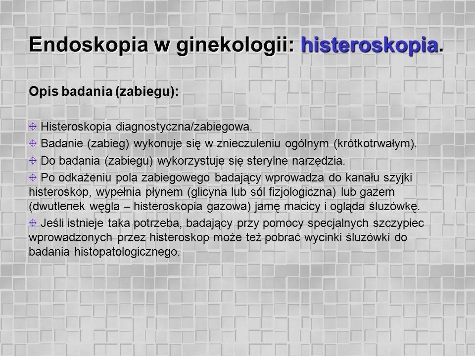 Endoskopia w ginekologii: histeroskopia.