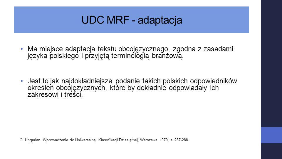 UDC MRF - adaptacja Ma miejsce adaptacja tekstu obcojęzycznego, zgodna z zasadami języka polskiego i przyjętą terminologią branżową.