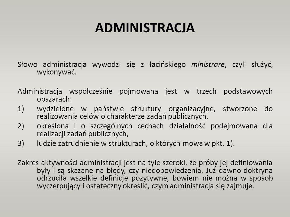 ADMINISTRACJA Słowo administracja wywodzi się z łacińskiego ministrare, czyli służyć, wykonywać.