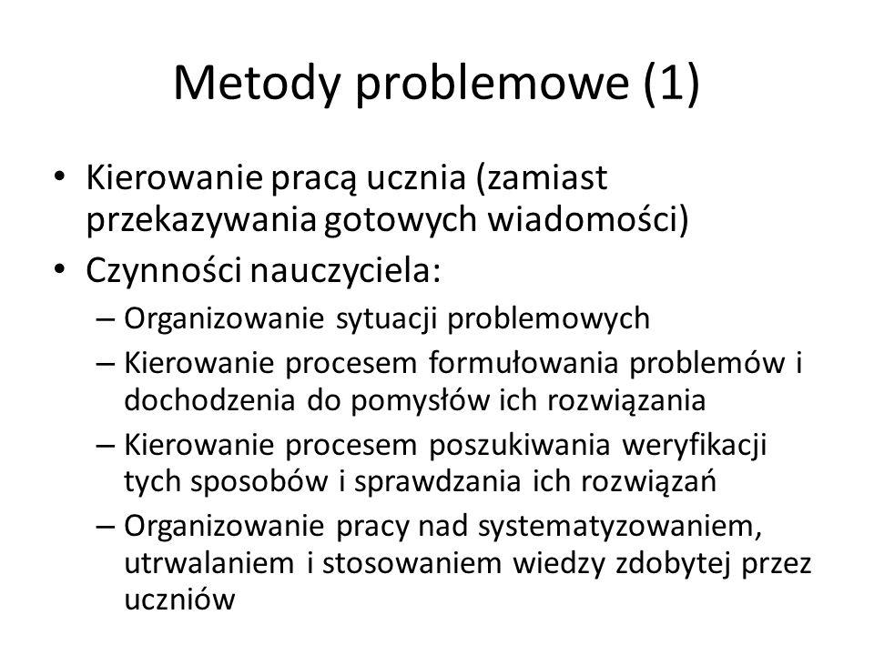 Metody problemowe (1) Kierowanie pracą ucznia (zamiast przekazywania gotowych wiadomości) Czynności nauczyciela: