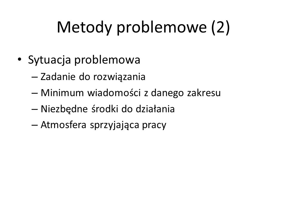 Metody problemowe (2) Sytuacja problemowa Zadanie do rozwiązania